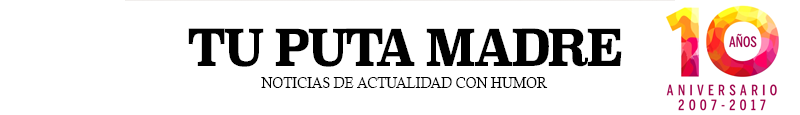 NOTICIAS DE HUMOR // Tu Puta Madre