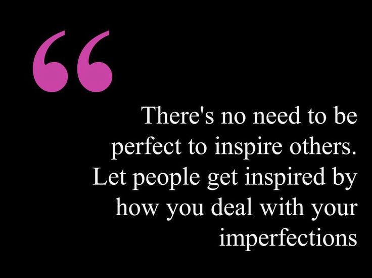 No Need To Be Perfect To Inspire Others Quote