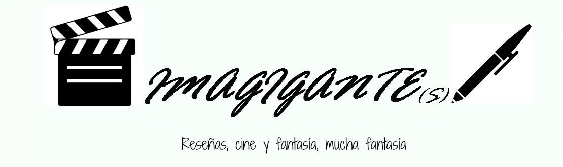 Imagigante(s) - Literatura, cine y fantasía, mucha fantasía.