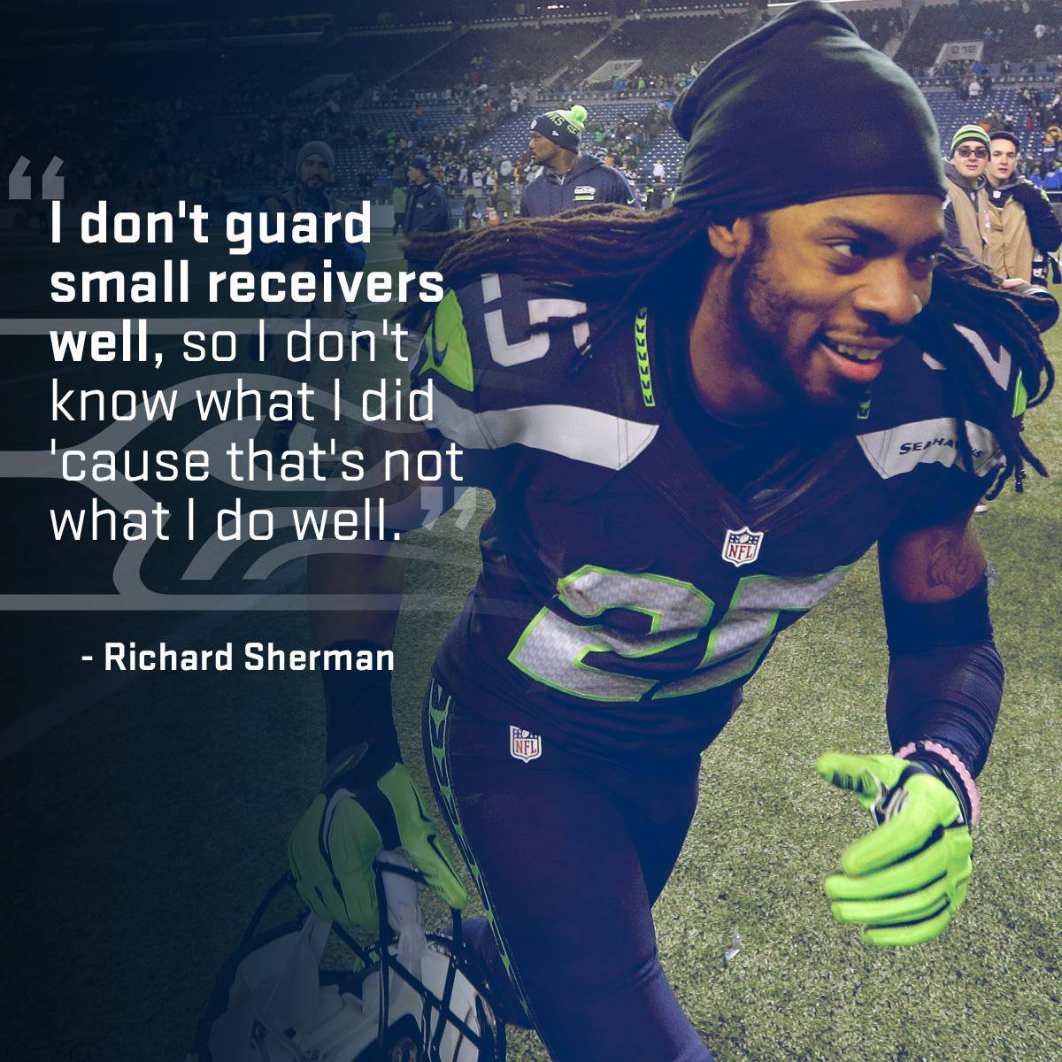 #RichardSherman #Seahawks.- I don't guard small receivers well, so I don't know what I did 'cause that's not what I do well.