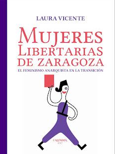 MUJERES LIBERTARIAS DE ZARAGOZA. EL FEMINISMO ANARQUISTA EN LA TRANSICIÓN