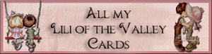 click on the banner to see my Lili of the Valley cards