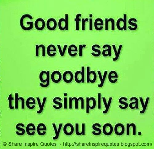 Saying Goodbye Quotes to Friends Good Friends Never Say Goodbye