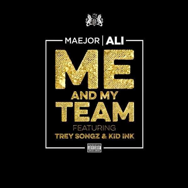 Maejor Ali - Me and My Team (feat. Trey Songz & Kid Ink) - Single Cover