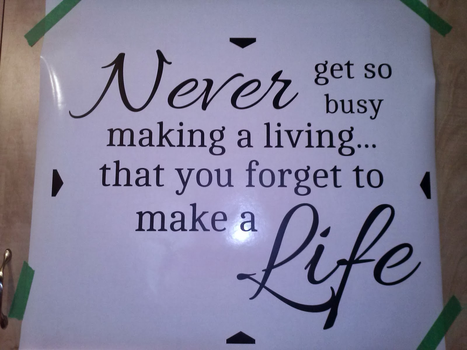 Never get so busy making a living. That you forget to make a life