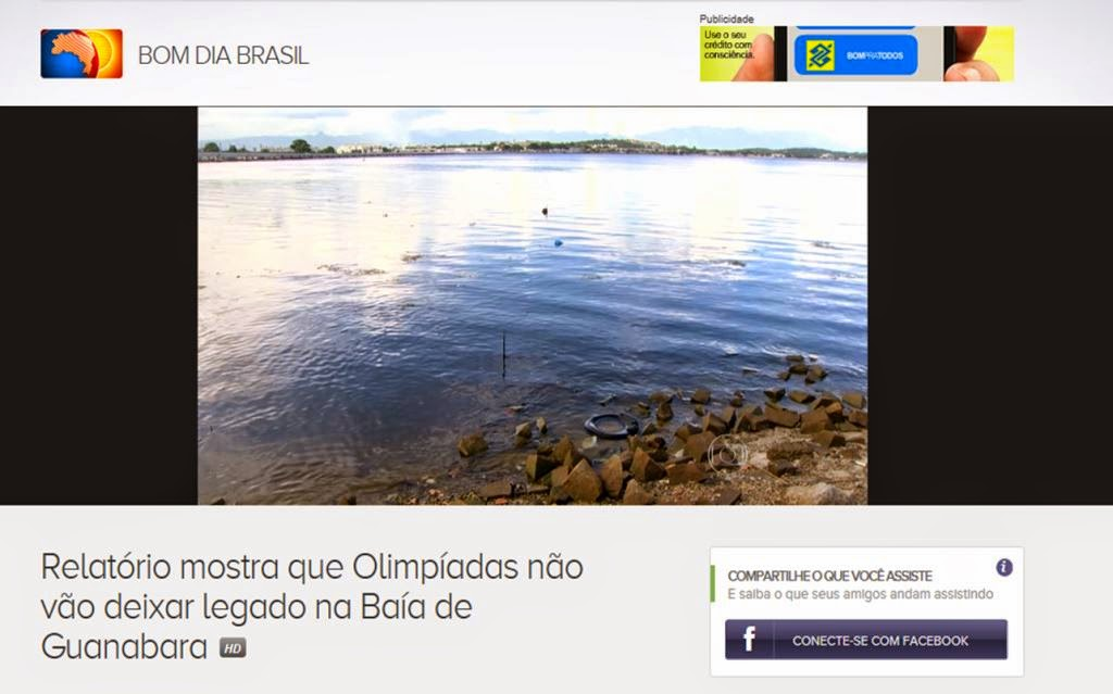http://globotv.globo.com/rede-globo/bom-dia-brasil/t/edicoes/v/relatorio-mostra-que-olimpiadas-nao-vao-deixar-legado-na-baia-de-guanabara/3957667/