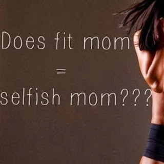 Fit Mom NOT EQUAL to selfish mom.  www.healthyfitfocused.com