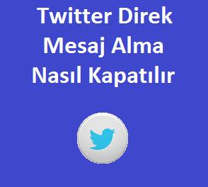 Twitter Direk Mesaj Alma Nasıl Kapatılır
