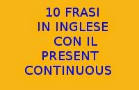 10 FRASI SEMPLICI CON IL PRESENT CONTINUOUS IN INGLESE DA COPIARE