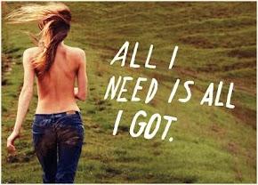 Todo lo que necesito es todo lo que tengo.