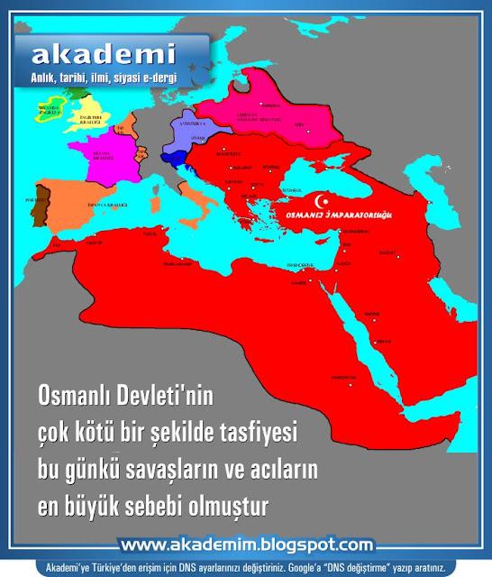 Bu günkü savaşların ve acıların en büyük sebebi; Osmanlı Devleti'nin tasfiye edilmesi