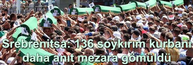 Bosna Hersek Srebrenitsa 136 soykirim kurbani daha anıt mezara gomüldu