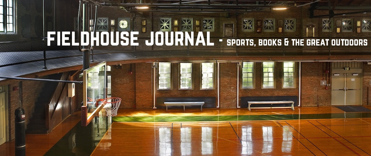 Fieldhouse Journal - sports, books, & the great outdoors