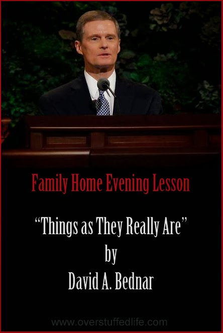"A Family Home Evening Lesson based on Elder David A. Bednar's talk ""Things As They Really Are."""