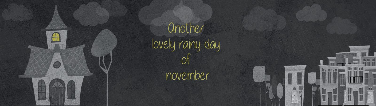 another lovely rainy day of november