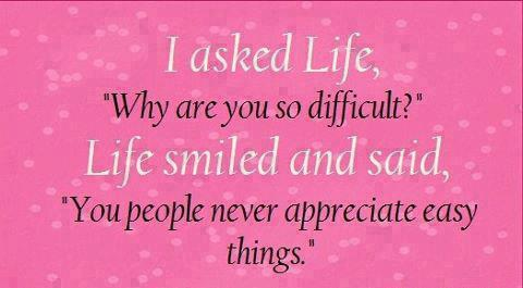 I asked life,