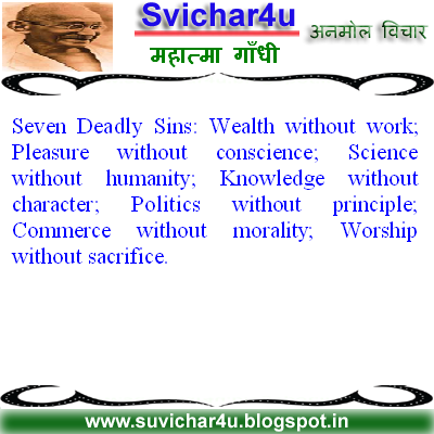 Seven Deadly Sins: Wealth without work; Pleasure without conscience; Science without humanity;