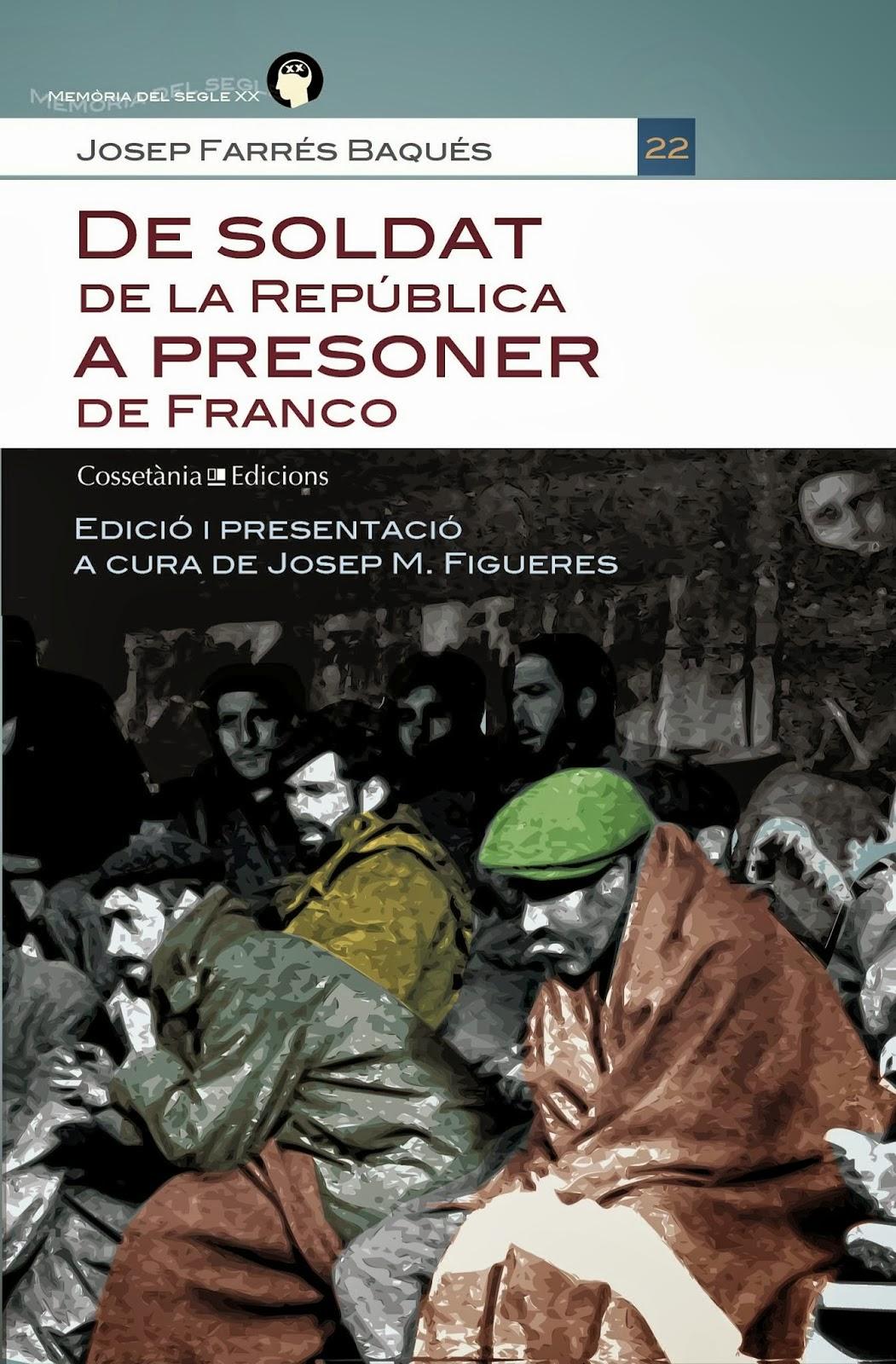 'DE SOLDAT DE LA REPÚBLICA A PRESONER DE FRANCO', Josep Farrés i Baqués.