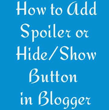 How to Add Spoiler or Hide/Show Button in Blogger