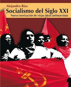 SOCIALISMO DEL SIGLO XXI. Alejandro Ríos