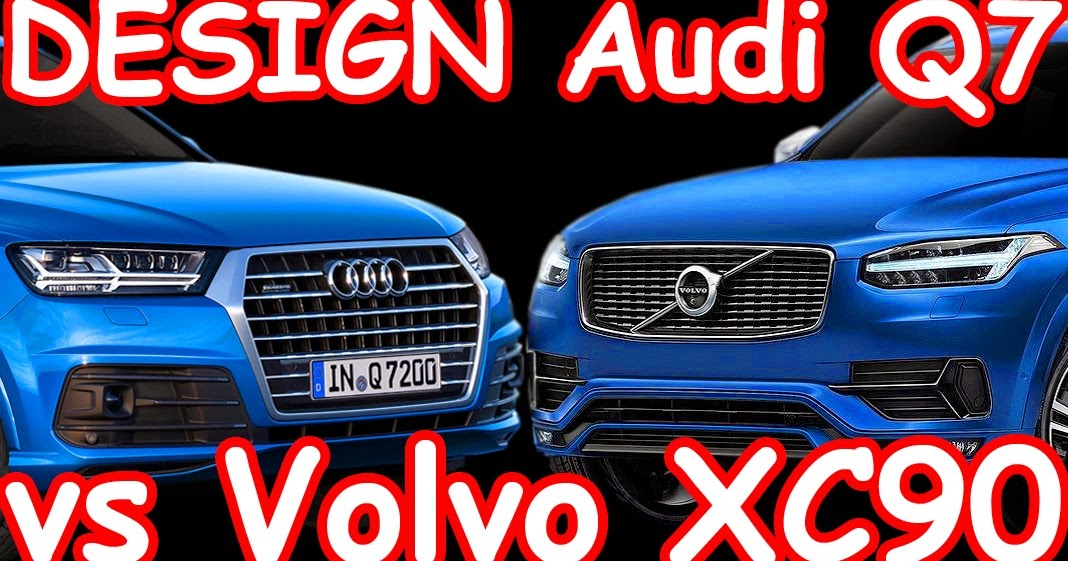 Carwp Design 2016 Audi Q7 Vs 2015 Volvo Xc90