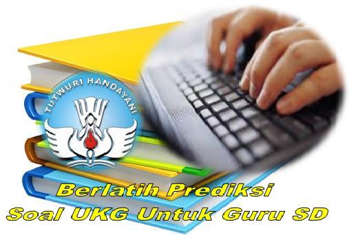 Berlatih Prediksi Soal Ukg Online Untuk Guru Sd Tahun 2012