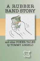 'A Rubber Band Story and Other Poker Tales' (2011) by Tommy Angelo
