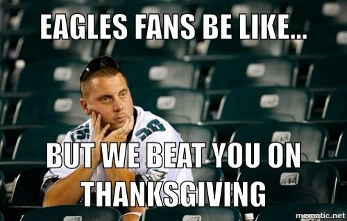 eagles fans be like... but we beat you on thanksgiving
