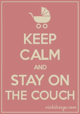 Keep Calm and Stay on the Couch