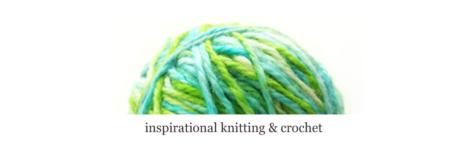 Inspirational knitting &amp; crochet