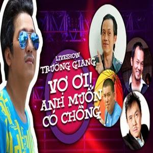 Liveshow Trường Giang 2014: Vợ Ơi Anh Muốn Chồng - Media Vietnam