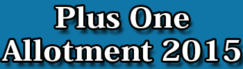 Admission to Plus One Course in Higher Secondary Schools in the state is being conducted trough Single Window System (Centralised Allotment Process), Kerala Higher Secondary Plus One Admission 2015-16 procedure is all ready to start, kerala plus one allotment 2015, kerala +1 allotment result 2015, kerala +1 one admission 2015, www.hscap.kerala.gov.in 2015, plus one hscap 2015, plus one allotment 2015 dates, Plus one admission dates 2015, plus one allotment 2015, plus one allotment Single Window 2015,