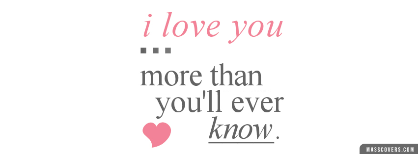 Love You more than youll ever know - FB cover FB Cover ...