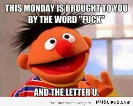 Ernie FU Monday Meme