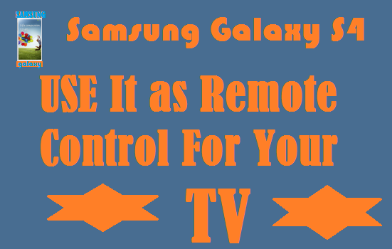 Samsung Galaxy S4-Use it as a universal Remote Control Device