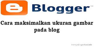 Cara maksimalkan ukuran gambar pada blog