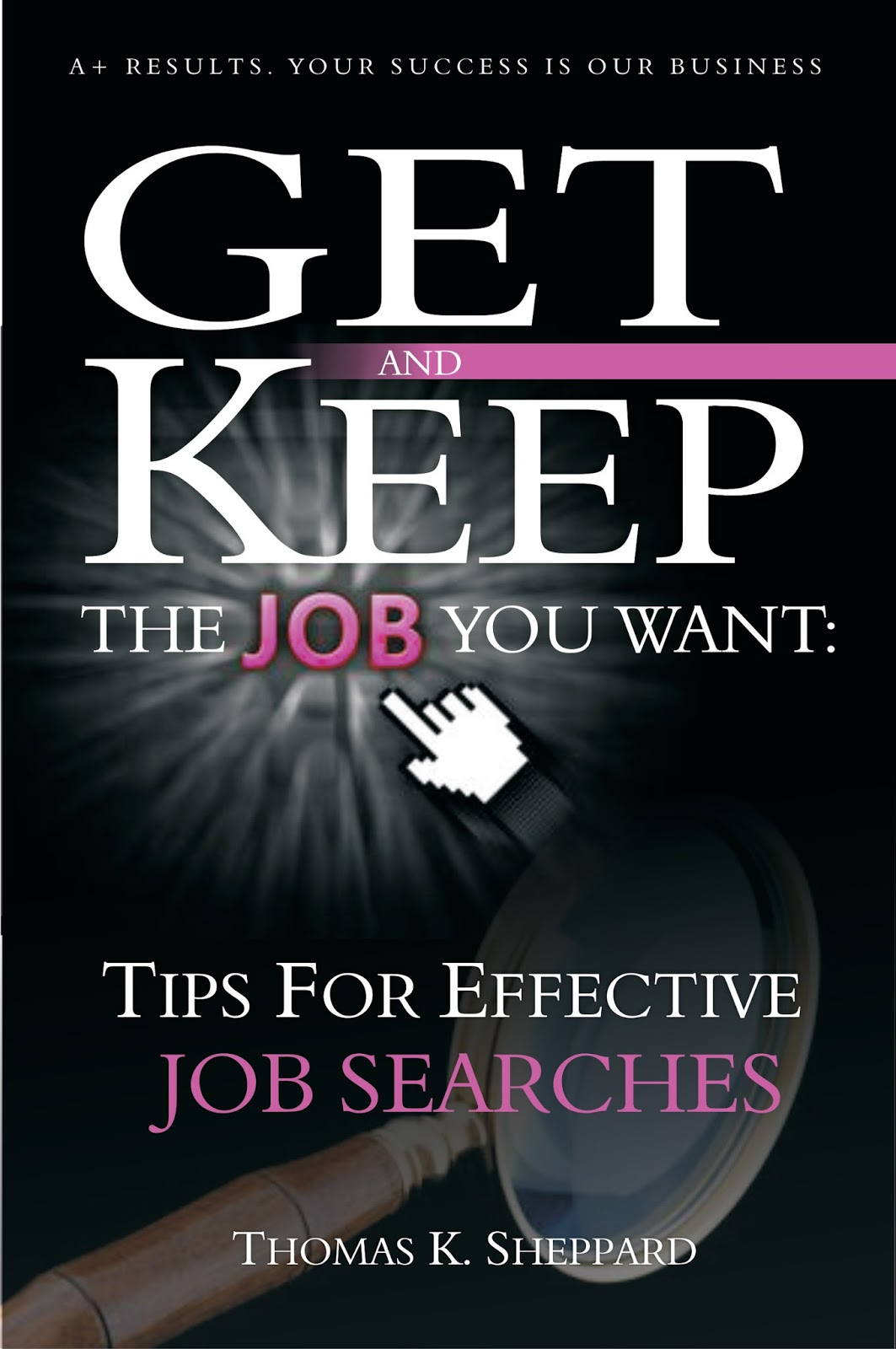 get the job you want products and services tips for effective job searches to help you figure out how to maximize your ability to evaluate and respond to job leads