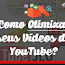 4 Dicas de Como Otimizar seus Vídeos do YouTube!