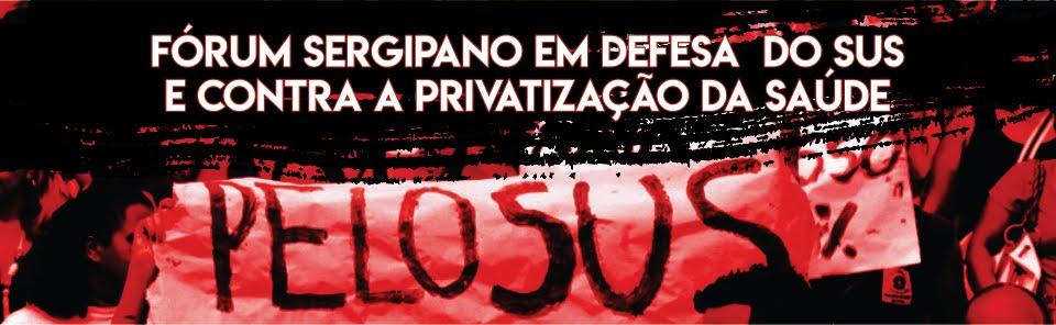 Fórum Sergipano em Defesa do SUS contra a Privatização da Saúde