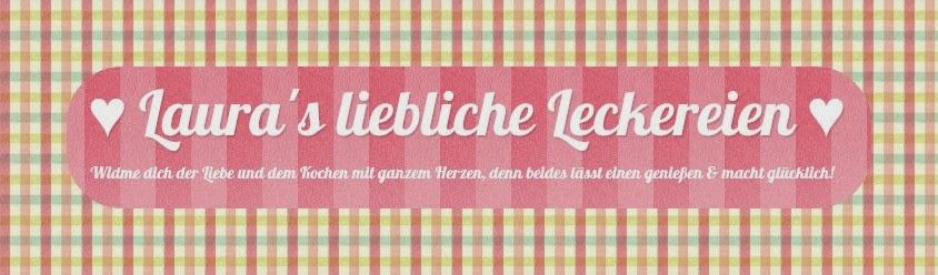 ♥ Laura's liebliche Leckereien ♥