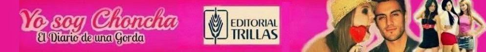 Yo soy Choncha: El Diario de una Gorda | Editorial Trillas