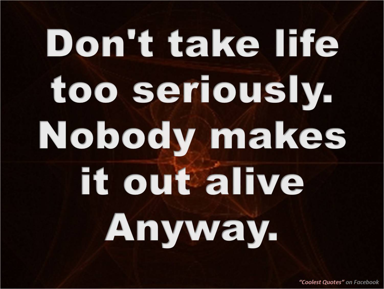 Serious Life Quotes Classy My Coolest Quotes Don't Take Life Too Seriously