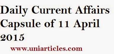 Daily Current Affairs Capsule of 11 April 2015