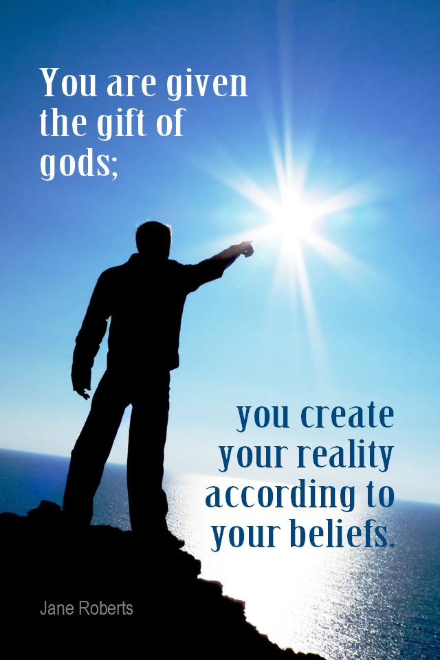 visual quote - image quotation for LAW OF ATTRACTION - You are given the gifts of the gods; you create your reality according to your beliefs. - Jane Roberts