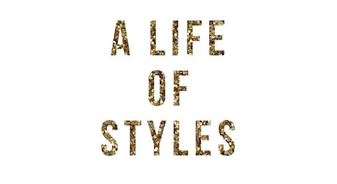 A LIFE OF STYLES