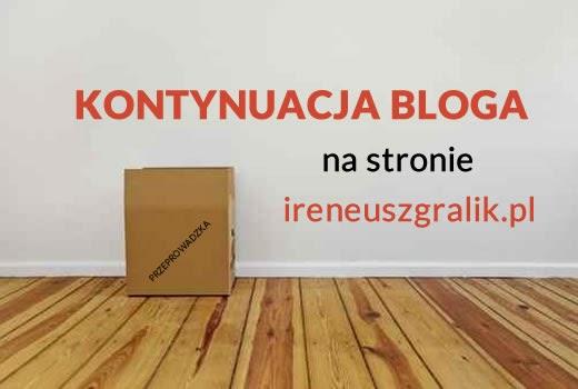 KONTYNUACJA BLOGA na stronie ireneuszgralik.pl