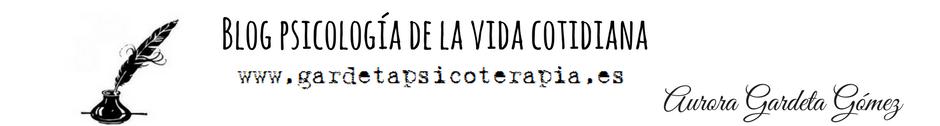 Blog psicología de la vida cotidiana. Aurora Gardeta Gómez