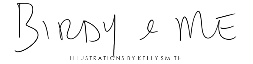 Birdy &amp; Me : Illustrations &amp; Musings by Kelly Smith