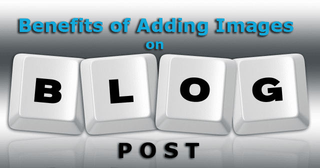 Benefits of Adding Images on Blog Post