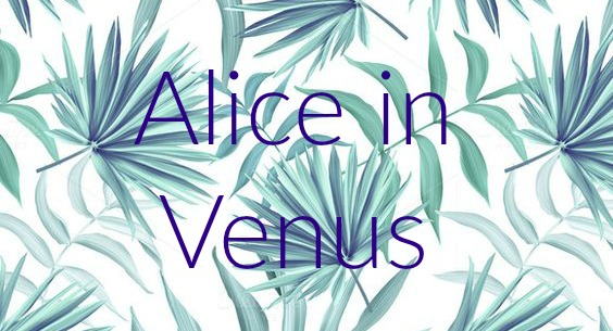 ♡ Alice In Venus ♡